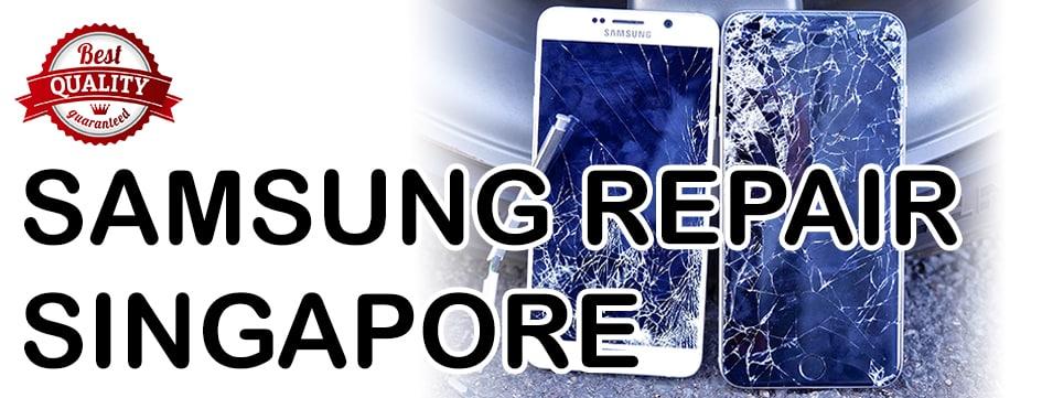 SAMSUNG REPAIR SINGAPORE   PHONE REPAIR SINGAPORE