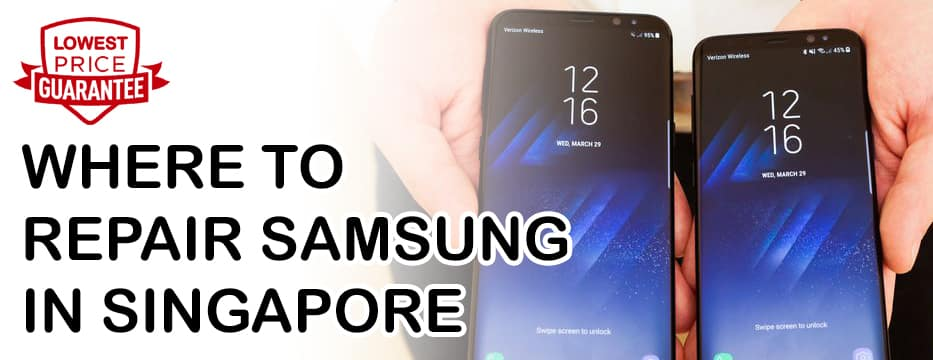 WHERE TO REPAIR SAMSUNG | PHONE REPAIR SINGAPORE